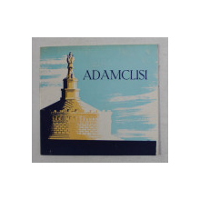 COMPLEXUL ARHEOLOGIC ADAMCLISI , de V. CANARACHE si A . RADULESCU , ANII ' 60