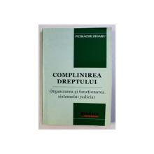 COMPLINIREA DREPTULUI - ORGANIZAREA SI FUNCTIONAREA SISTEMULUI JUDICIAR de PETRACHE ZIDARU , 2008