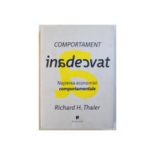 COMPORTAMENT INADECVAT - NASTEREA ECONOMIEI COMPORTAMENTALE de RICHARD H. THALER , 2015
