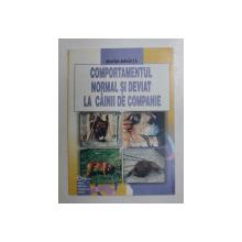 COMPORTAMENTUL NORMAL SI DEVIAT LA CAINII DE COMPANIE , MONOGRAFIE de MARIA MIHAITA , 2003