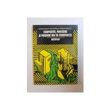 COMPOZITII , PROCEDEE SI PRODUSE NOI IN CONSTRUCTII , RETETAR de VASILE DASCALU , NELA DASCALU , CAMELIA DASCALU , 1997