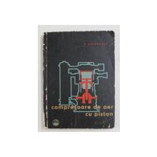 COMPRESOARE DE AER CU PISTON - EXPLOATARE SI INTRETINERE  de V. COSOROABA , 1964