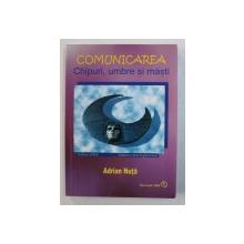 COMUNICAREA - CHIPURI, UMBRE SI MASTI de ADRIAN NUTA , 2009