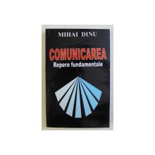 COMUNICAREA - REPERE FUNDAMENTALE de MIHAI DINU , 2007
