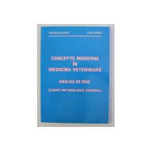 CONCEPTE MODERNE IN MEDICINA VETERINARA , ANALIZA DE RISC (CADRU METODOLOGIC GENERAL) de GH. ONTANU , LIVIU HARBUZ , 2004