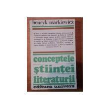 CONCEPTELE STIINTEI LITERATURII-HENRYK MARKIEWICZ  BUCURESTI 1988