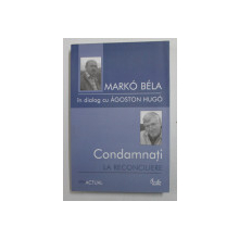 CONDAMNATI LA RECONCILIERE , MARKO BELA IN DIALOG CU AGOSTON HUGO , 2006