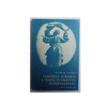 CONDITIA JURIDICA A FEMEII IN DREPTUL INTERNATIONAL de GHEORGHE ZAHARIA , 1980