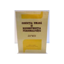CONDITIA UMANA SI RECONSTRUCTIA PERSONALITATII de OLTEA MISCOL , 1989