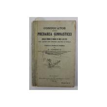 CONDUCATOR PENTRU PREDAREA GIMNASTICEI IN SCOALELE PRIMARE SI NORMALE DE BAIETI SI FETE de D. IONESCU , 1910 , EXEMPLAR SEMNAT DE AUTOR *