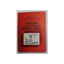 CONDUCEREA IN ACTIVITATEA DE CONSTRUCTII MONTAJ de IOAN L. CIOLAN , 1984