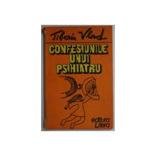CONFESIUNILE UNUI PSIHIATRU de TIBERIU VLAD , 1985