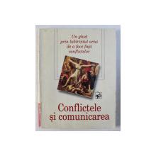 CONFLICTELE SI COMUNICAREA - UN GHID PRIN LABIRINTUL ARTEI DE A FACE FATA CONFLICTELOR , 1998