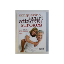 CONQUERING HEART ATTACKS AND STROKES - YOUR 10 STEP SELF - DEFENSE PLAN , 2012