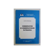 CONSERVATORI SI CONSERVATORISM IN PRAHOVA de COSTIN VRANCEANU , 2007