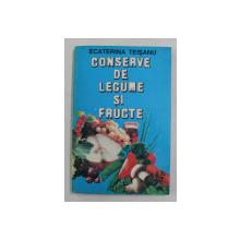CONSERVE DE LEGUME SI FRUCTE de ECATERINA TEISANU , 1993