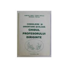 CONSILIERE SI ORIENTARE SCOLARA - GHIDUL PROFESORULUI DIRIGINTE de DUMITRU MARC ...MARIANA PINTILIE , 2000