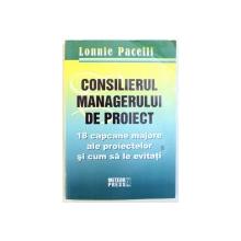 CONSILIERUL MANAGERULUI DE PROIECT  - 18 CAPACANE MAJORE ALE PROIECTELOR SI CUM SA LE EVITATI  de LONNIE PACELLI , 2007