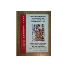 CONSTANTIN BRANCUSI SI INFLUENTA SA ASUPRA SCULPTURII SECOLULUI AL XX-LEA de INGO GERHARD GLASS, 1998