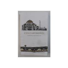 CONSTANTINOPOL , CAPITALA BIZANTULUI de JONATHAN HARRIS , 2020