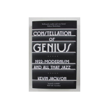 CONSTELLATION OF GENIUS - 1922 - MODERNISM ALL THAT JAZZ by KEVIN JACKSON , 2013