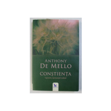 CONSTIENTA - CAPCANELE SI OPORTUNITATILE REALITATII de ANTHONY DE MELLO , 2017