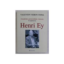 CONSTIINTA , PERSONALITATE , NEBUNIE IN OPERA LUI HENRI EY de VALENTIN VERON TOMA , 2007
