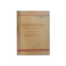 CONSTITUTIA REPUBLICII POPULARE ROMANE  - MANUAL UNIC PENTRU CLASA A VII - A ELEMENTARA , 1949