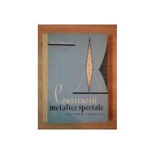 CONSTRUCTII METALICE SPECIALE de DAN D. MATEESCU EDITIA A DOUA , 1962