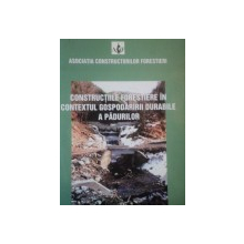 CONSTRUCTIILE FORESTIERE IN CONTEXTUL GOSPODARIEI DURABILE A PADURILOR