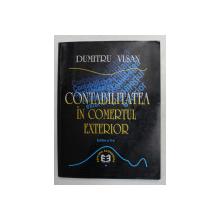 CONTABILITATEA IN COMERTUL EXTERIOR de DUMITRU VISAN , 1999