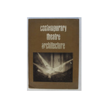 CONTEMPORARY THEATRE ARCHITECTURE - an illustrated survey by MAXWELL SILVERMAN , 1965