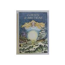 CONTES DE BRETAGNE - RECITS DU FOLKLORE BRETON choisis et adaptes par EVELYNE LALLEMAND , illustrations de FREDERIC BOULOGNE , 1976
