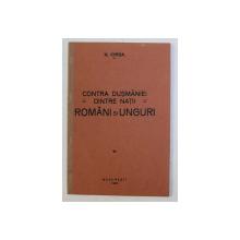 CONTRA DUSMANIEI DINTRE NATII - ROMANI SI UNGURI de N . IORGA , 1932
