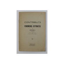 CONTRIBUTII LA FENOMENUL DETONATIEI de CAPITAN NICOLAU C. , EDITIE INTERBELICA , CONTINE DEDICATIA AUTORULUI *