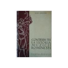 CONTRIBUTII LA ISTORIA MUZICII ROMANESTI de ROMEO GHIRCOIASIU
