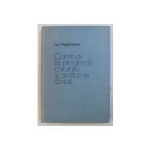 CONTRIBUTII LA PROGRESELE CHIRURGIEI SI ANATOMIEI CLINICE de ION FAGARASANU , 1983
