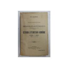 CONTRIBUTINUE LA BIBLIOGRAFIA ROMANEASCA FASCICOLA I -A si A II-A - ISTORIA LITERATURII ROMANE 1500 -1921 ( SERIA I-A SI A II-A ) de GH. ADAMESCU , 1921 -1923
