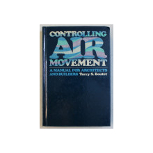 CONTROLLING AIR MOVEMENT - A MANUAL FOR ARCHITECTS AND BUILDERS by TERRY S. BOUTET , 1987