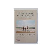CONVERSATII CU DUMNEZEU - PENTRU PARINTI - IMPARTASIREA MESAJELOR CU COPIII de NEALE DONALD WALSCH ...EMILY A . FILMORE , 2017
