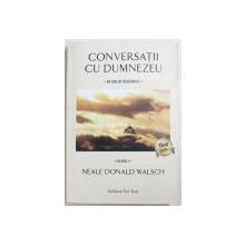 CONVERSATII CU DUMNEZEU , UN DIALOG NEOBISNUIT, VOL. I de NEALE DONALD WALSCH , 2013