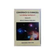 CONVERSATII CU DUMNEZEU - UN DIALOG NEOBISNUIT , VOLUMUL III de NEALE DONALD WALSCH , 1998
