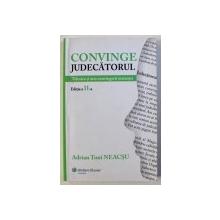 CONVINGE JUDECATORUL - TEHNICA SI ARTA CONVINGERII INSTANTEI de ADRIAN TONI NEACSU , 2015