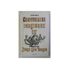 CONVORBIRI IMAGINARE CU JORGE LUIS BORGES de PETRE ISACHI