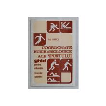 COORDONATE ETICE SI BIOLOGICE ALE SPORTULUI , GHID PENTRU EDUCATIA TINERILOR SPORTIVI de VLAD MARICA , 1982