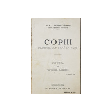 COPIII  - INGRIJIREA LOR PANA A 7 ANI de M. I. ZAVERGIU  - THEODORU , EDITIE INTERBELICA