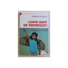 COPIII SUNT DE NEPRETUIT , SOLUTII PRACTICE PENTRU CULTIVAREA RESPONSABILITAII SI A DISCIPLINEI INTERIOARE de BARBARA COLOROSO , 2020