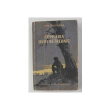 COPILARIA UNUI NETREBNIC  - roman de ION CALUGARU , 1954, COPERTA BROSATA CU URME DE UZURA *