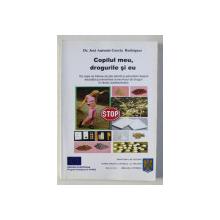 COPILUL MEU , DROGURILE SI EU de Dr. JOSE ANTONIO GRACIA RODRIGUEZ , 2002