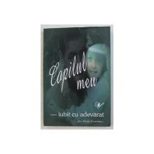 COPILUL MEU IUBIT CU ADEVARAT de ROSS CAMPBELL , 2002